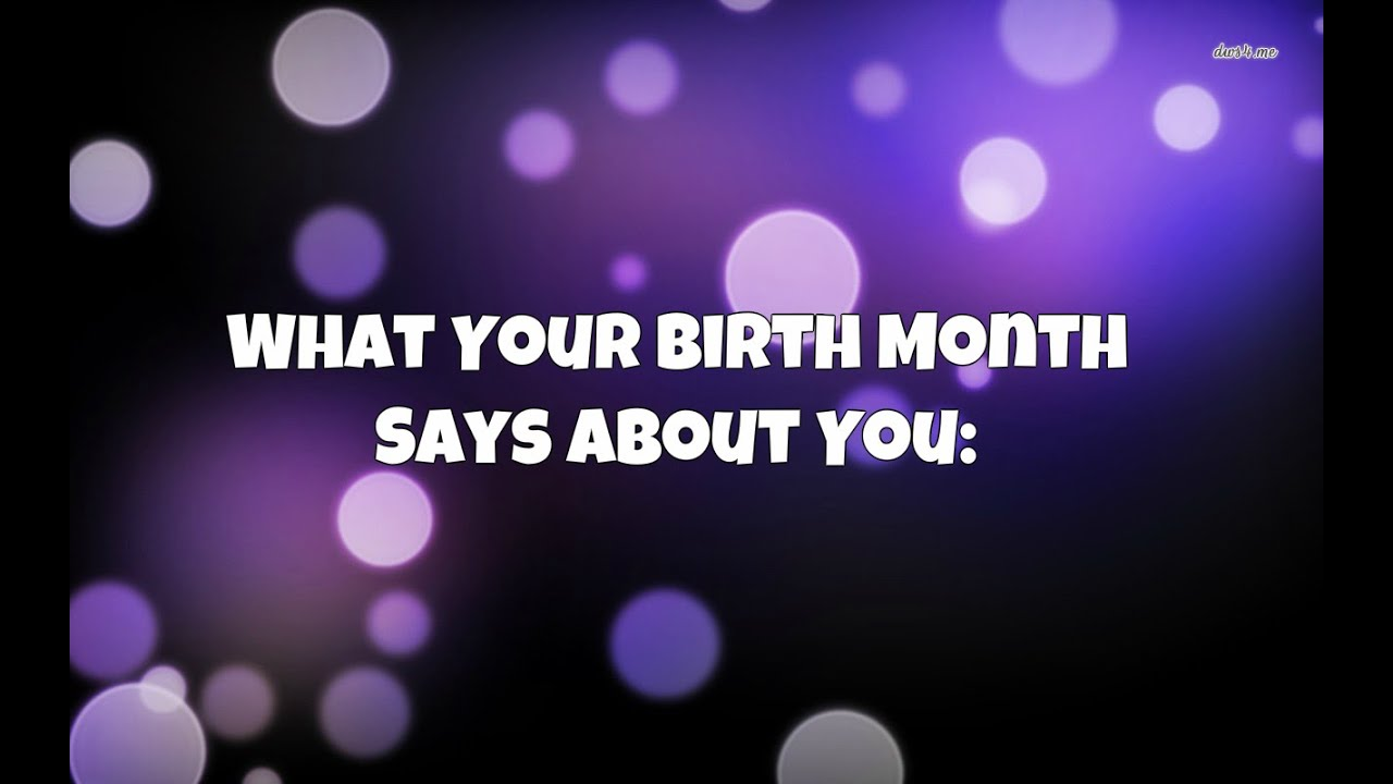 What Your Birth Month Says About You Youtube