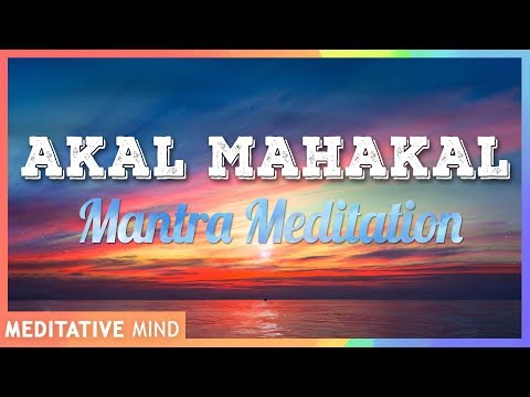 AKAL MAHAKAL Mantra to Remove Fear | 11 Mins of Mantra Meditation Chants