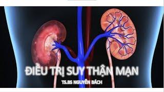 Điều trị suy thận mạn - TS.BS Nguyễn Bách