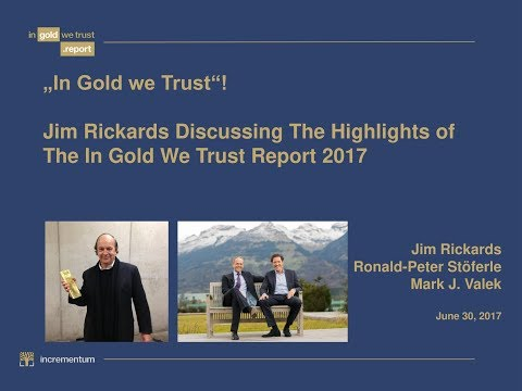 Jim Rickards discussing In Gold we Trust Report 2017