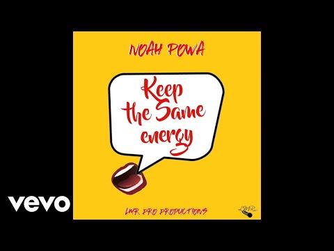 NOAH POWA - KEEP THE SAME ENERGY (OFFICIAL AUDIO)