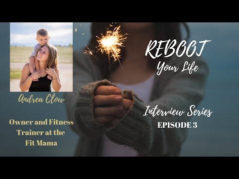 E3: Andrea Clow  Reboot Your Life Series