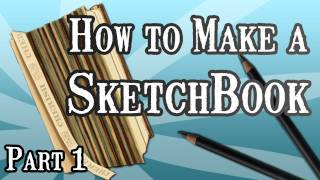 How to Make a Sketchbook- Part 1