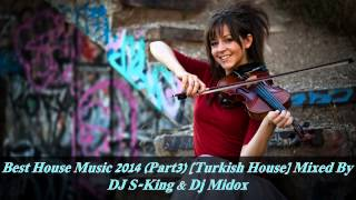 Best House Music 2014 [Turkish House] Mixed By DJ S-King & Dj Midox