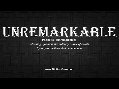 How to Pronounce unremarkable with Meaning, Phonetic, Synonyms and Sentence  Examples