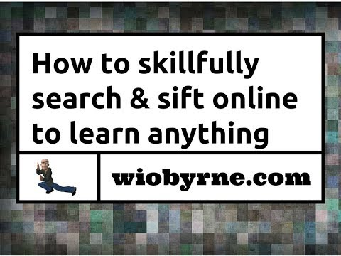 How to skillfully search and sift online to learn anything
