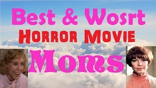 BEST & WORST HORROR MOVIE MOMS - HAPPY MOTHER'S DAY