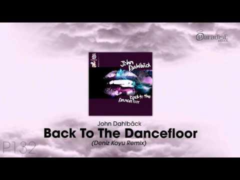 John Dahlbäck - Back to the Dancefloor (Deniz Koyu Remix)