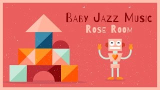 ♫ Baby Jazz Music - Rose Room - Jazz for kids