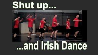 Shut up & Irish Dance