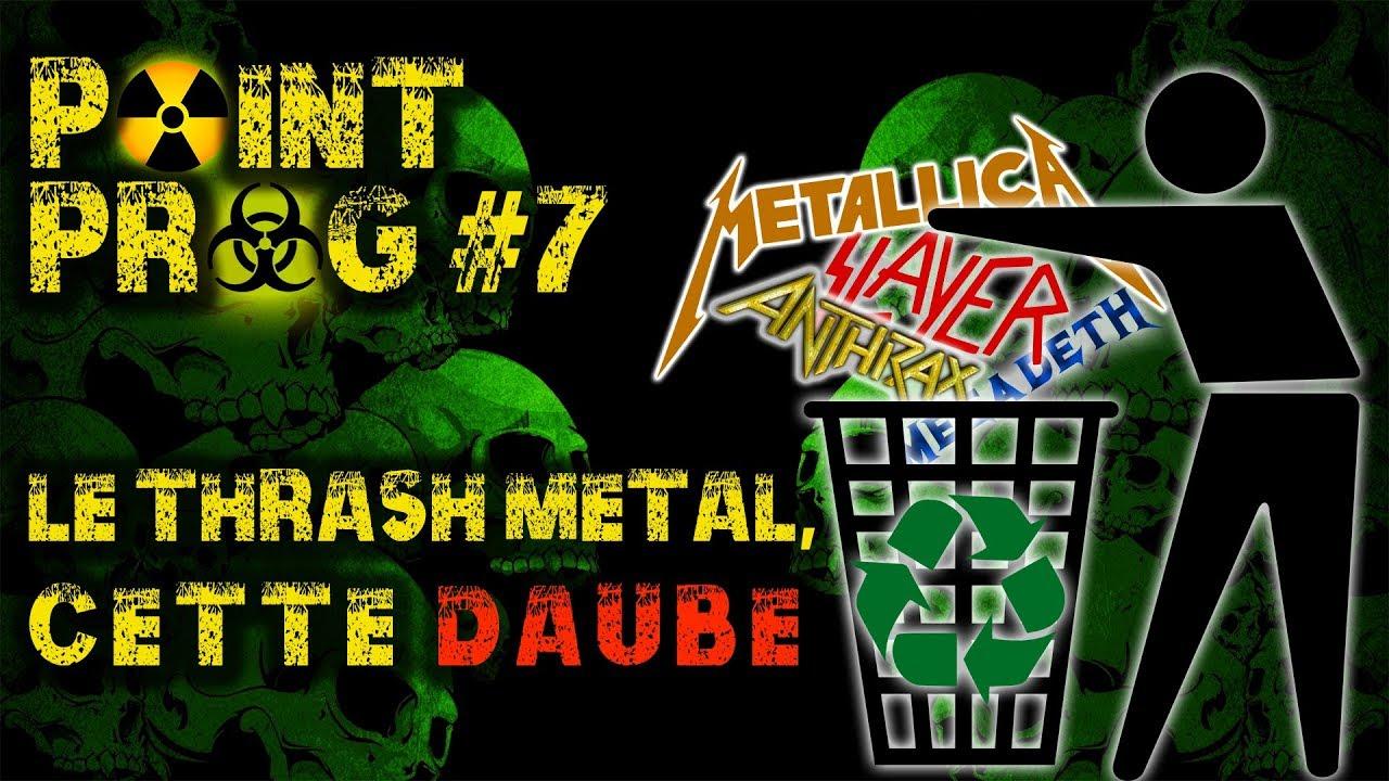 Point Prog #7 - Le Thrash Metal (cette daube infâme)