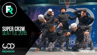 Super Cr3w | FRONTROW | World of Dance Seattle 2015 | #WODSEA15