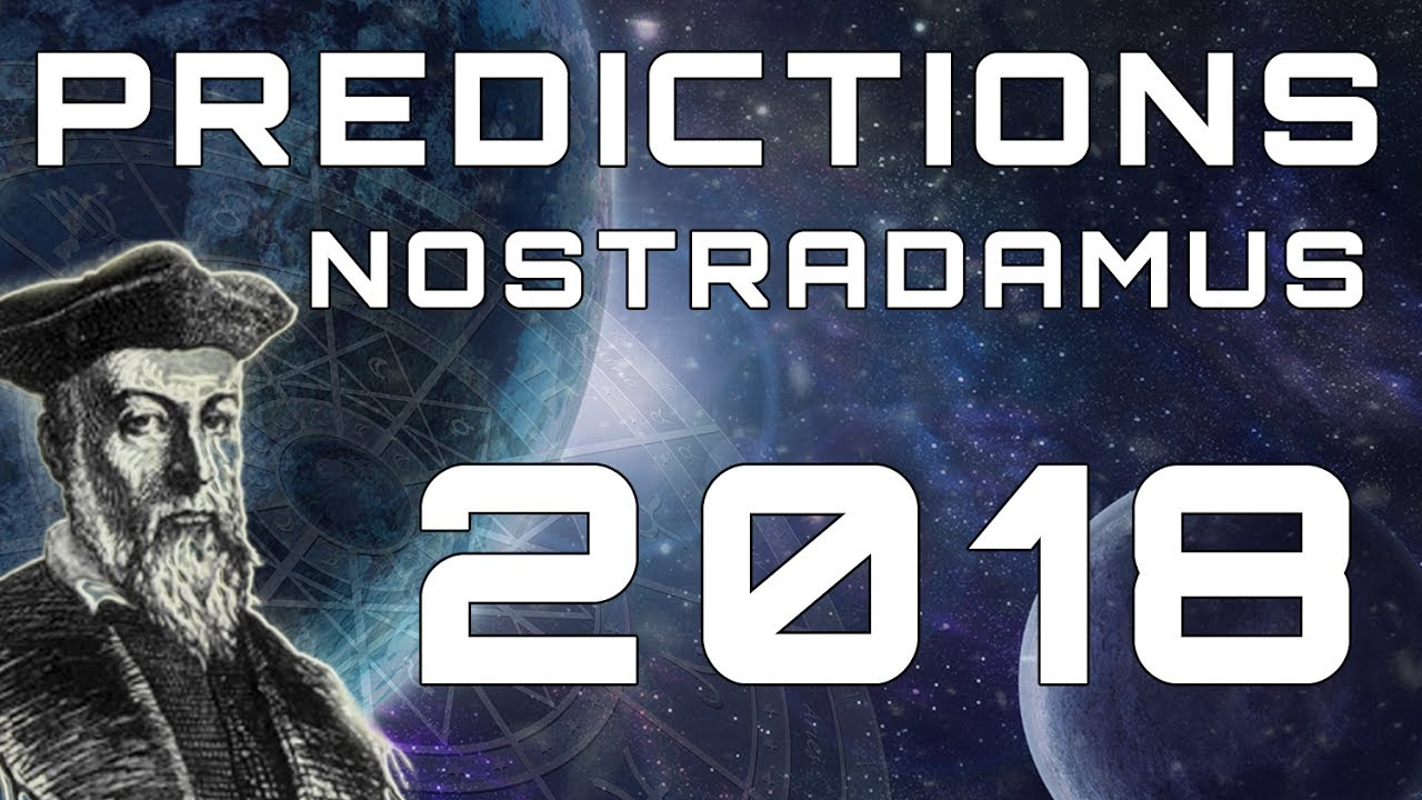 These Are Nostradamus' Chilling Predictions For 2018