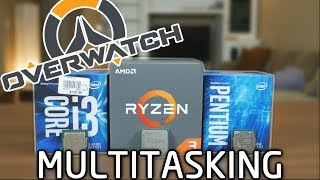 Multiasking + Gaming in Overwatch: R3 1200 vs i3 6100 vs Pentium G4600