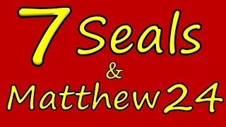 7 Seals of Revelation & Matthew 24 - God Tells Us Twice!! Seven Seals of the Book of Revelation