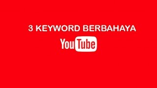 3 Keyword Berbahaya Di Youtube