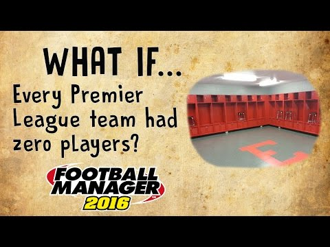 FM 16 Experiment - What if... Every premiership team had no players