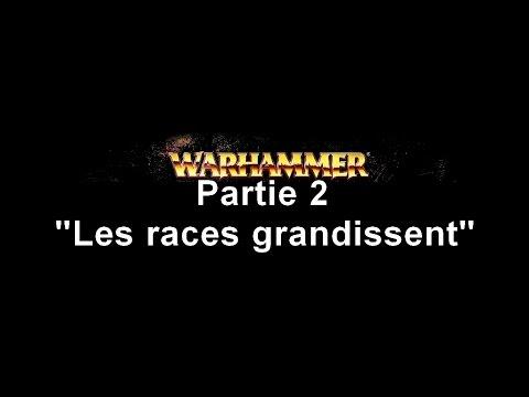 """L' Histoire de Warhammer ( Le vieux monde) Episode 2 """"Les races grandissent'"""""""