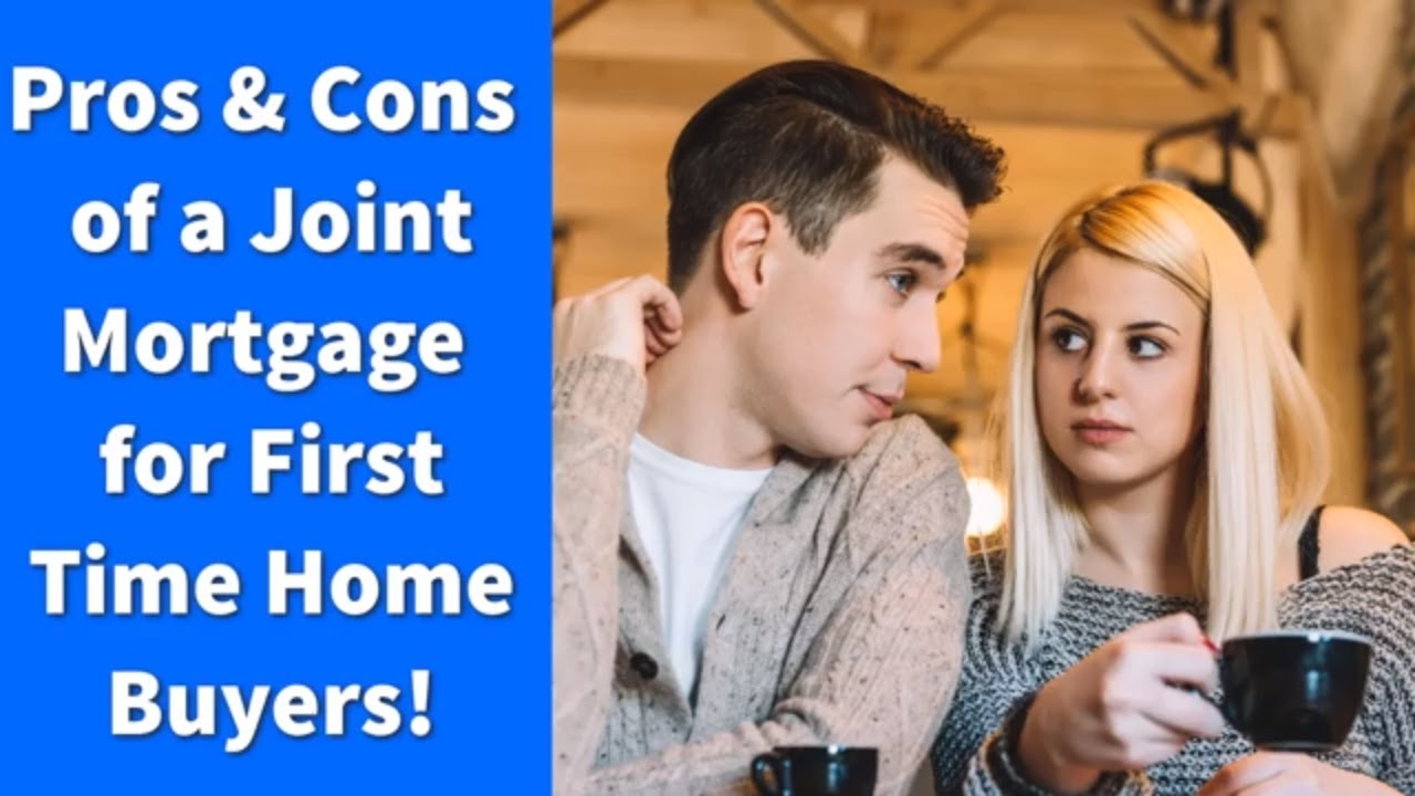 Pros and Cons of a Joint Mortgage for First Time Home Buyers!