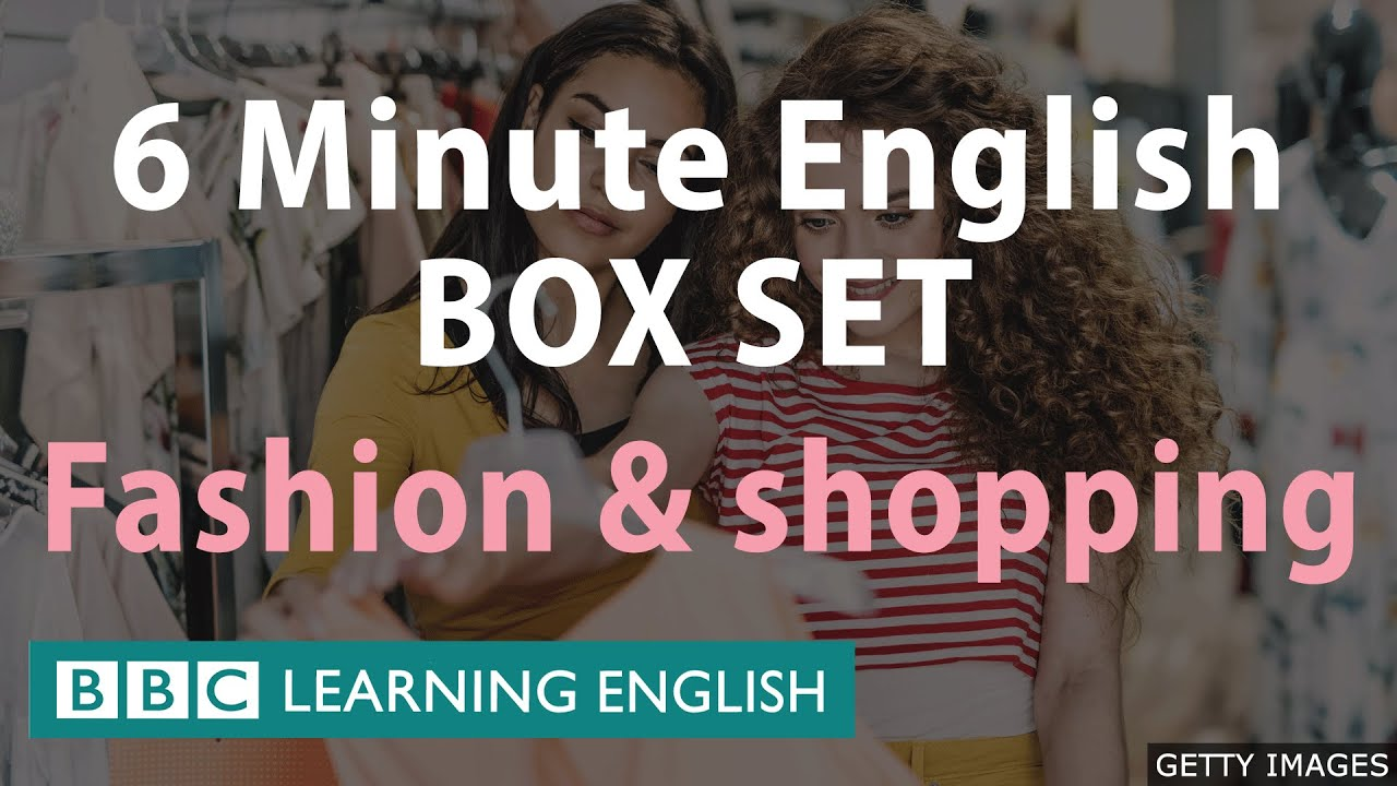 6 Minute English - Fashion and Shopping Mega Class! One Hour of New Vocabulary!