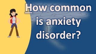 How common is anxiety disorder ? | Mega Health Channel & Answers