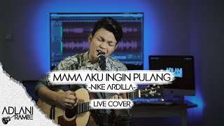 Download lagu Mama Aku Ingin Pulang - Nike Ardilla (Video Lirik) | Adlani Rambe [Live Cover]