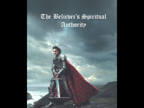 The Believers Spiritual Authority Series - Part 2 - Our Spiritual Authority