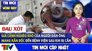 Tin Mới 23/08 | Vụ ôm rắn hổ mang đến bệnh viện sau khi bị cắn: Sức khỏe nạn nhân diễn biến phức tạp