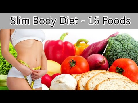 Top 16 Powerful Foods To Slim Body