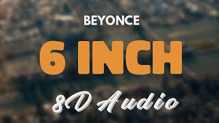 Beyonce Feat. The Weeknd - 6 Inch [8D AUDIO]
