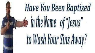 "Have You Been Baptised In The Name Of ""Jesus"" To Wash Your Sins Away?"