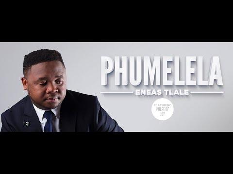 Eneas Tlale Ft Pulse of joy  Phumelela official music video