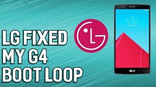 LG Fixed G4 Boot Loop