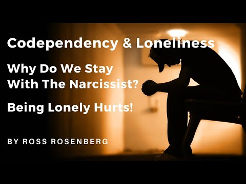 Codependency & Loneliness: Why Codependents Stay w/ Narcissists.  Lonely Hurts!  Rosenberg. Expert