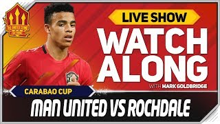 Manchester United vs Rochdale With Mark Goldbridge LIVE
