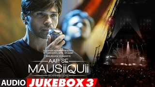 AAP SE MAUSIIQUII  Full Audio Album  (Remixes) | Himesh Reshammiya | Jukebox 3