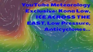 YouTube Meteorology Exclusive: Kona Low, ICE ACROSS THE EAST, Low Pressure, Anticyclones...