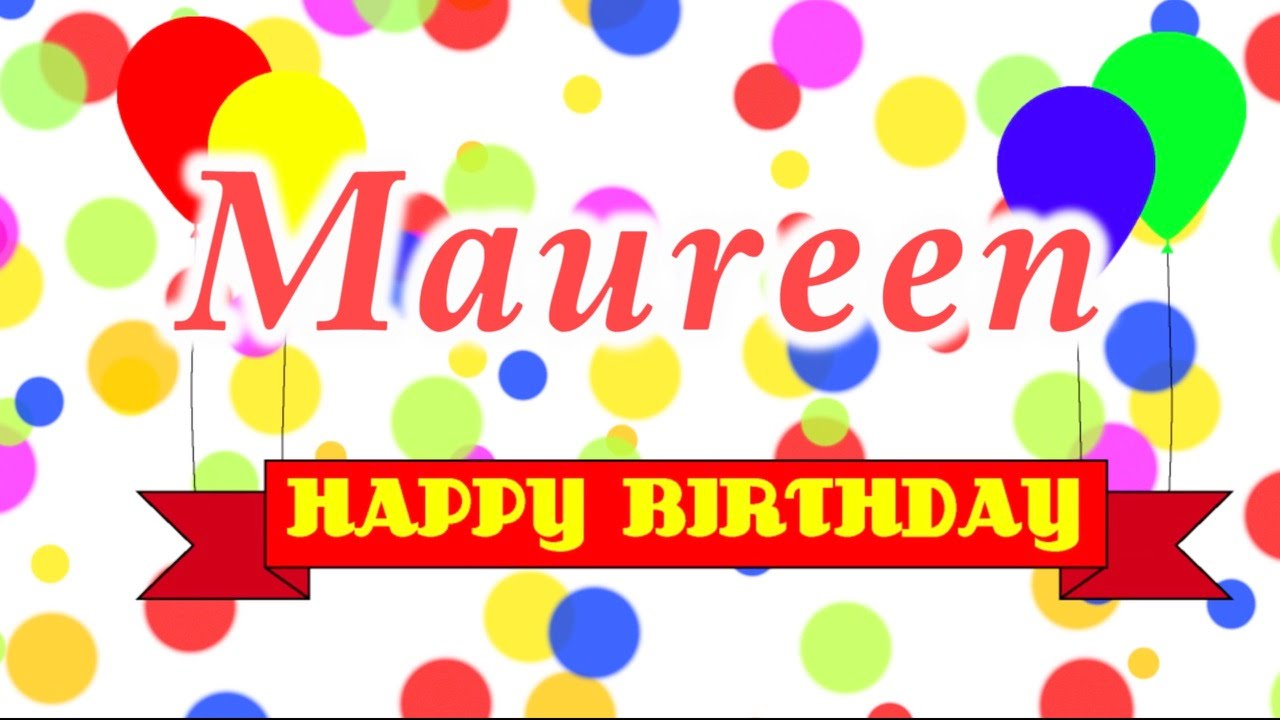Happy Birthday Maureen Song