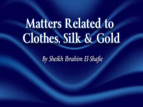 Matters Related to Clothes, Silk & Gold - Sheikh Ibrahim El-Shafie