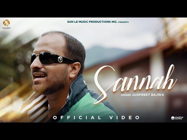 Jugpreet Bajwa : Sannah (Official Video) | Sun Le Music | Latest Songs 2021