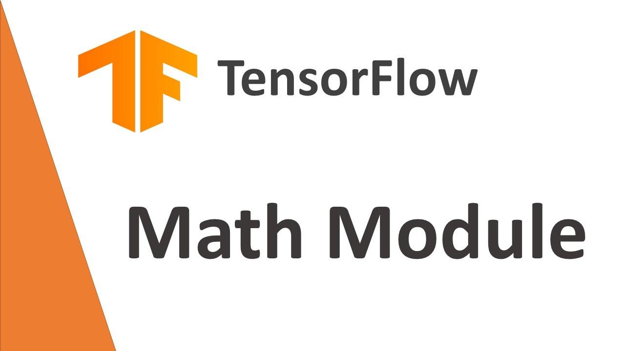 TensorFlow Tutorial :  Math Module in TensorFlow