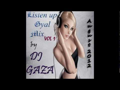 DJ GAZA   LISTEN UP GYAL MIX VOL1   AUGUST 2012