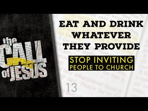 13 - EAT AND DRINK WHATEVER THEY PROVIDE - Stop inviting people to church....