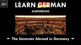 Learn German with Stories ► The Semester Abroad in Germany ◄ LEARN GERMAN AUDIOBOOK 🎓