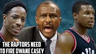 The Raptors Need To Fire Dwane Casey & Get A New Roster
