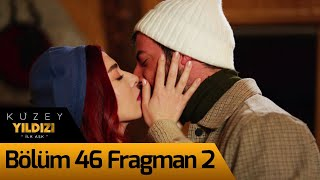 Kuzey Yıldızı İlk Aşk 46. Bölüm 2. Fragman