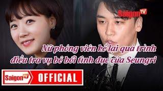 Nữ phóng viên kể lại quá trình điều tra vụ bê bối tình dục của Seungri
