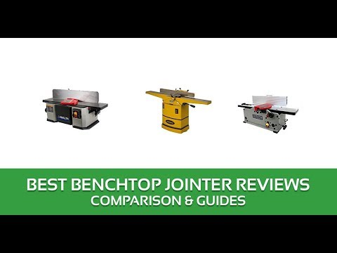 Best Benchtop Jointer Reviews 2018