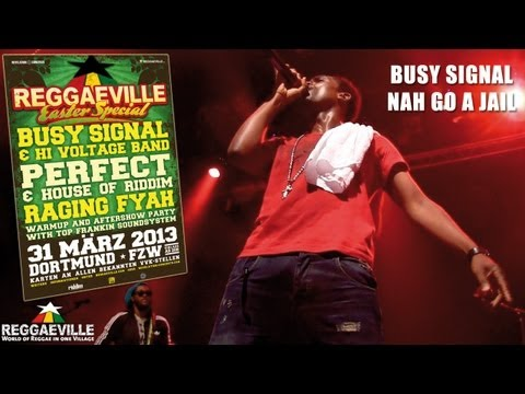 Busy Signal - Nah  Guh A Jail @ Reggaeville Easter Special in Dortmund, Germany 3/31/2013