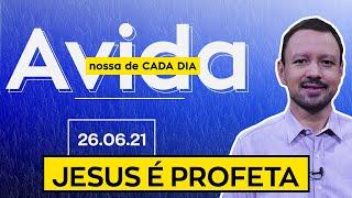 JESUS É PROFETA / A Vida Nossa de Cada Dia - 26/06/21